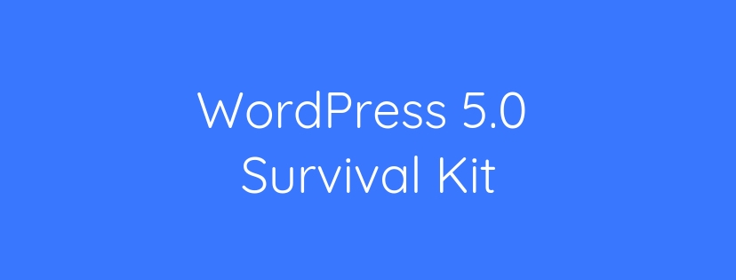 WordPress 5.0 Survival Kit
